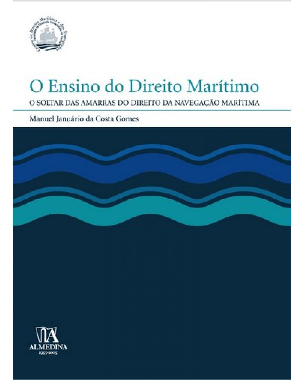 O ensino do direito marítimo: o soltar das amarras do direito da navegação marítima - 1ª Edição   2005