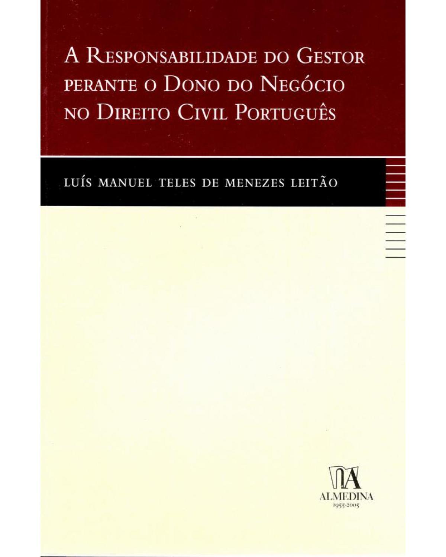 A responsabilidade do gestor perante o dono do negócio no direito civil português - 1ª Edição | 2005