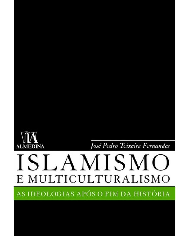 Islamismo e multiculturalismo: as ideologias após o fim da história - 1ª Edição | 2006