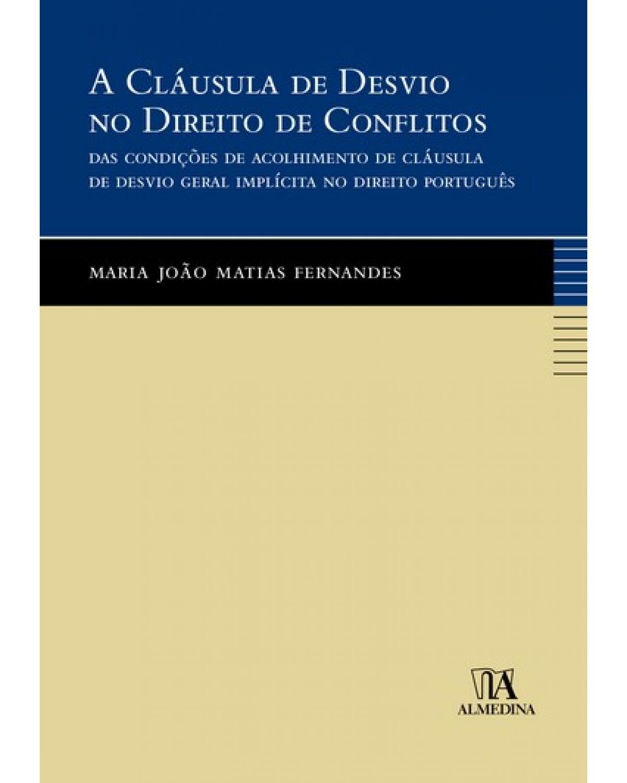 A cláusula de desvio no direito de conflitos: das condições de acolhimento de cláusula de desvio geral implícita no direito português - 1ª Edição | 2007