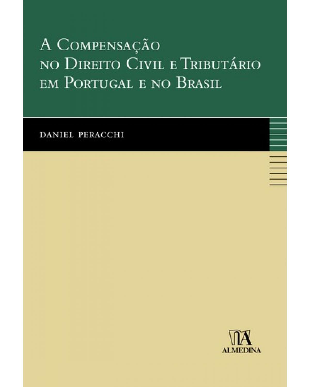 A compensação no direito civil e tributário em Portugal e no Brasil - 1ª Edição | 2007