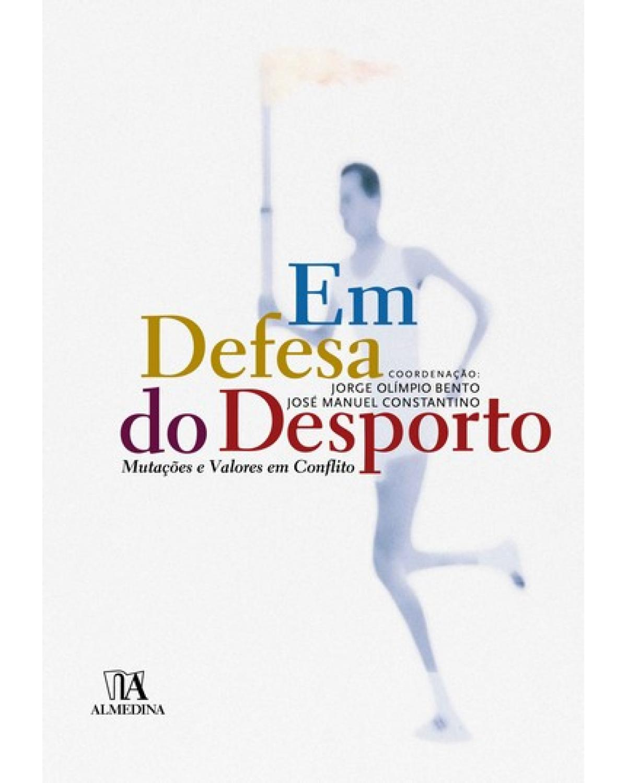 Em defesa do desporto: mutações e valores em conflito - 1ª Edição | 2007