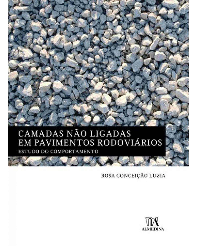 Camadas não ligadas em pavimentos rodoviários: estudo do comportamento - 1ª Edição | 2008