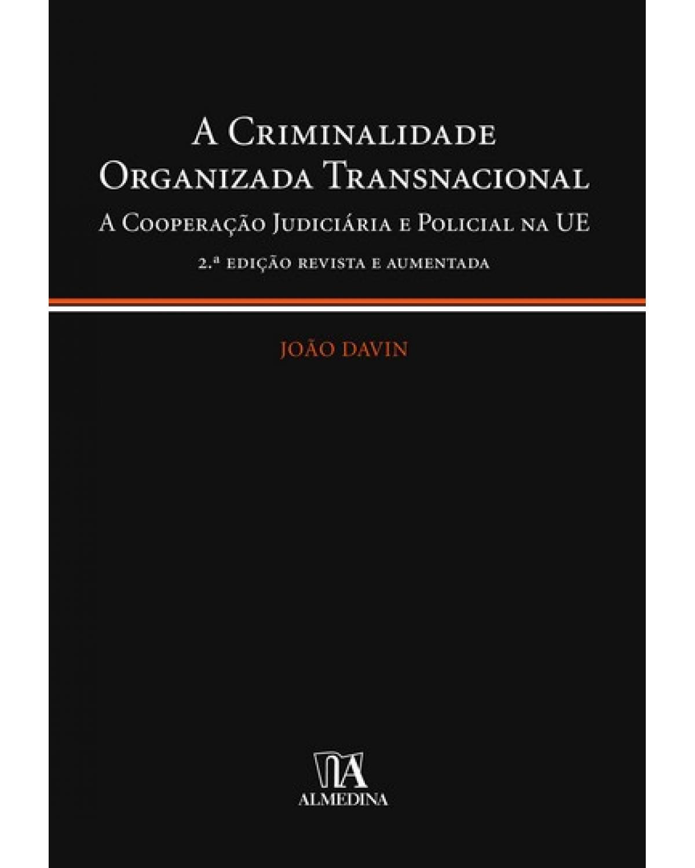 A criminalidade organizada transnacional: a cooperação judiciária e policial na UE - 2ª Edição | 2007