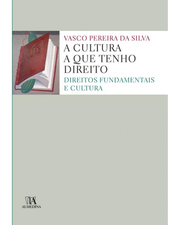 A cultura a que tenho direito: direitos fundamentais e cultura - 1ª Edição | 2007