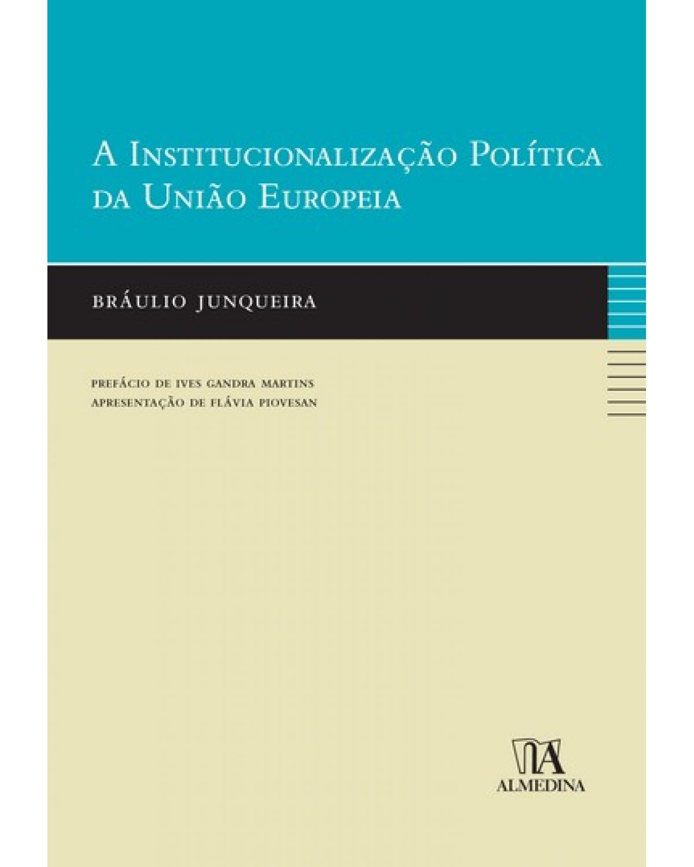 A institucionalização política da União Europeia - 1ª Edição | 2008