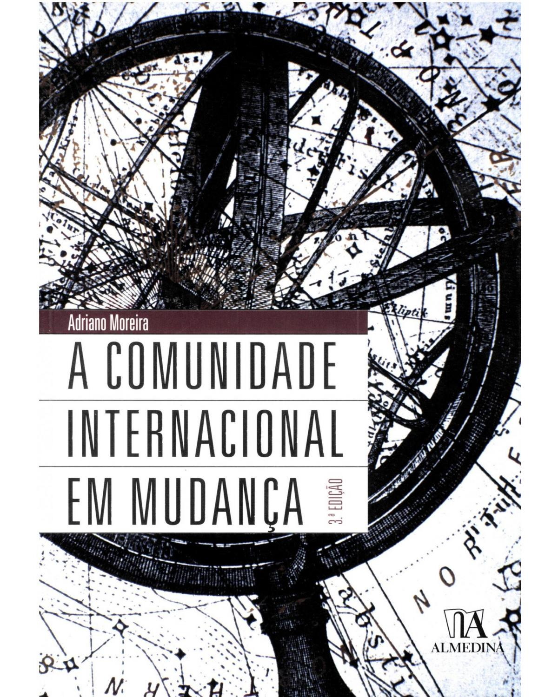 A comunidade internacional em mudança - 3ª Edição | 2007