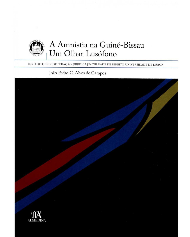 A amnistia na Guiné-Bissau: um olhar lusófono - 1ª Edição | 2008