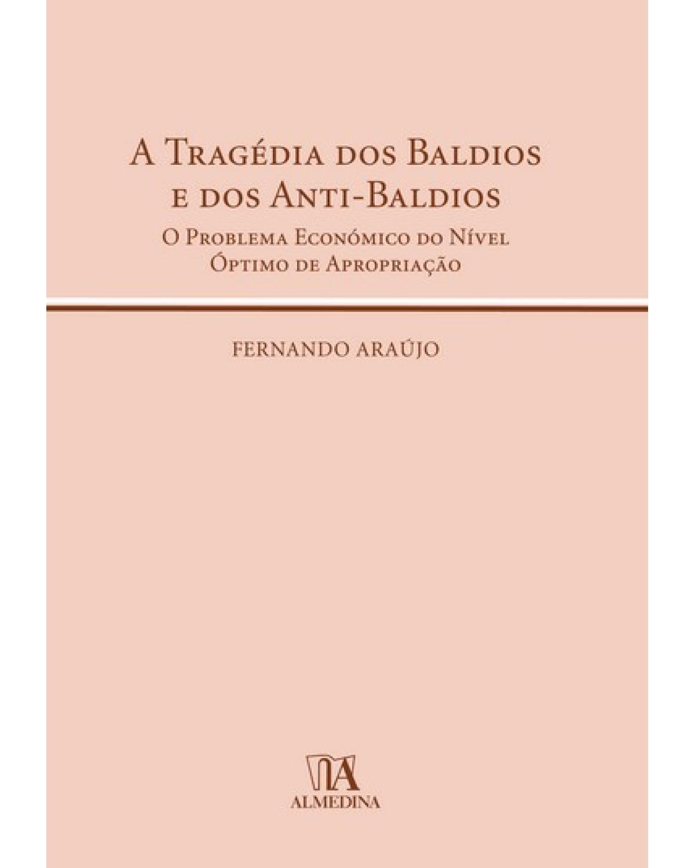 A tragédia dos baldios e dos anti-baldios: o problema económico do nível óptimo de apropriação - 1ª Edição | 2008