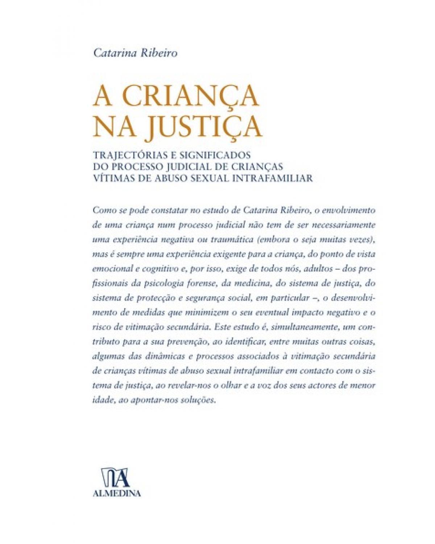 A criança na justiça: trajectórias e significados do processo judicial de crianças vítimas de abuso sexual intrafamiliar - 1ª Edição | 2009