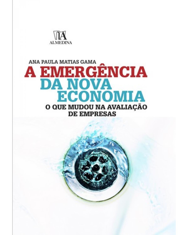 A emergência da nova economia: o que mudou na avaliação de empresas - 1ª Edição | 2009