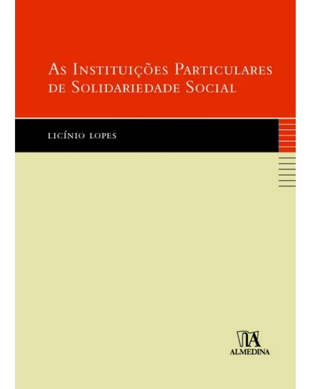 As instituições particulares de solidariedade social - 1ª Edição | 2009
