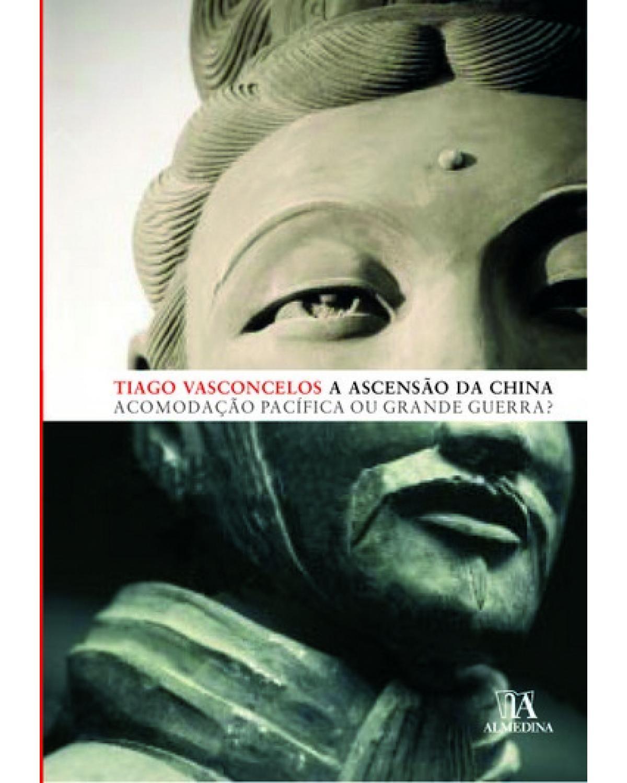 A ascensão da China: acomodação pacífica ou grande guerra? - 1ª Edição | 2009