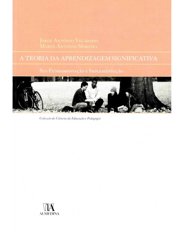 A teoria da aprendizagem significativa: sua fundamentação e implementação - 1ª Edição | 2009