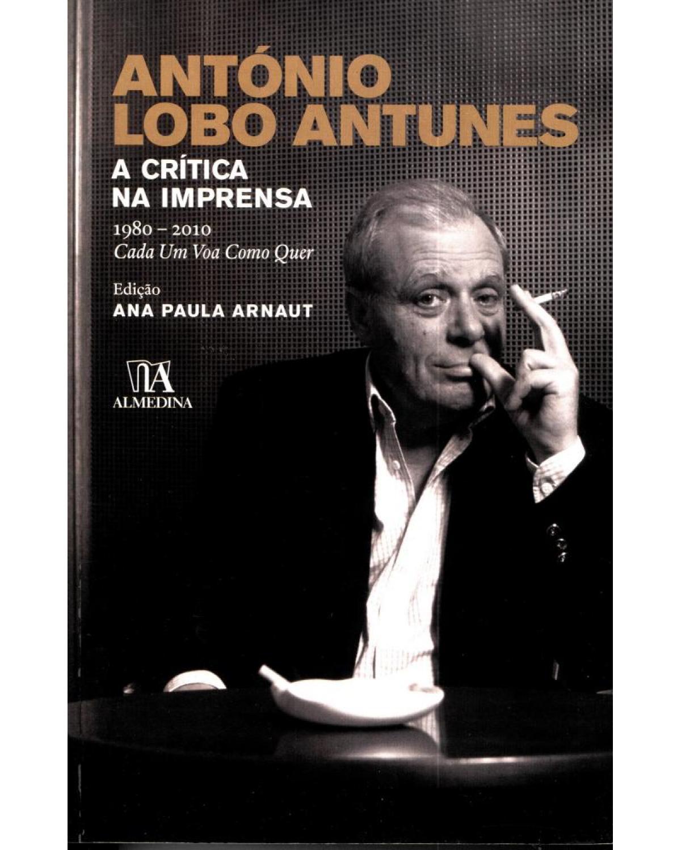 António Lobo Antunes: a crítica na imprensa - 1ª Edição | 2011