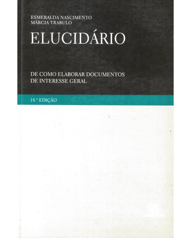 Elucidário: de como elaborar documentos de interesse geral - 18ª Edição | 2010