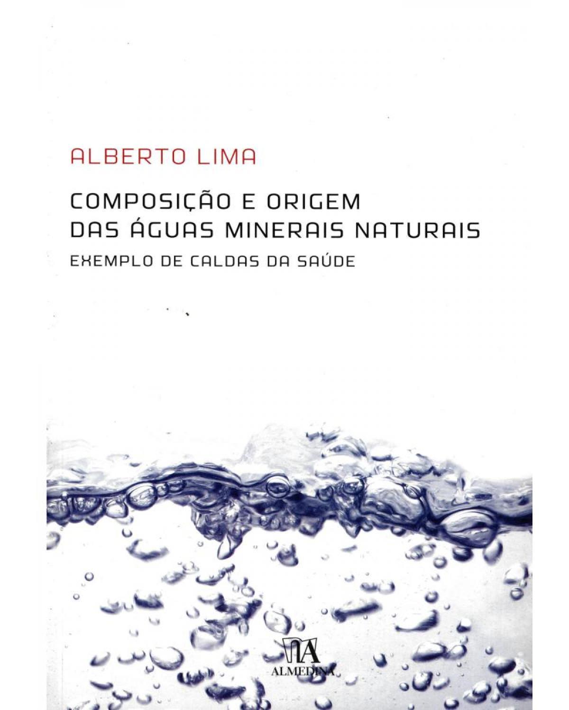 Composição e origem das águas minerais naturais: exemplo de caldas da saúde - 1ª Edição   2010