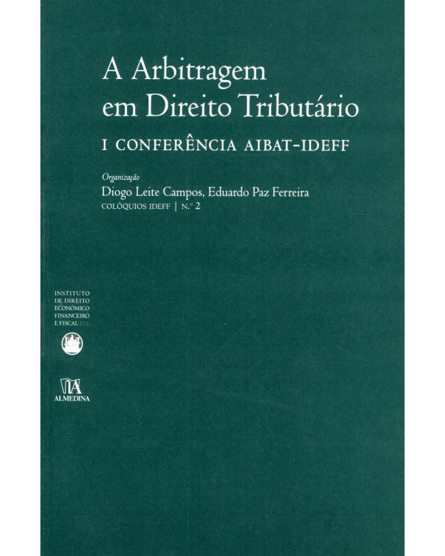 A arbitragem em direito tributário: I conferência AIBAT-IDEFF - 1ª Edição