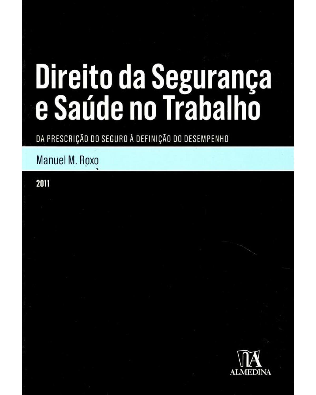 Direito da segurança e saúde no trabalho: da prescrição do seguro à definição do desempenho - 1ª Edição | 2011