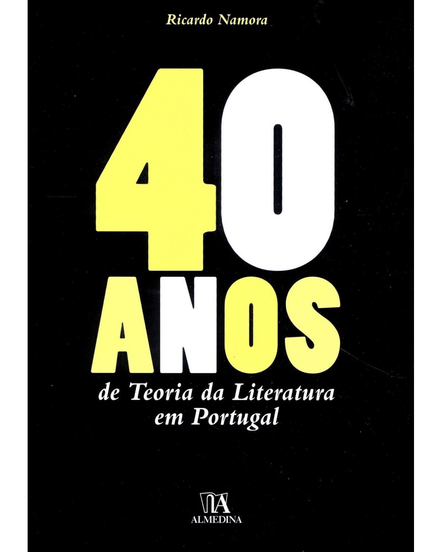 40 anos de teoria da literatura em Portugal - 1ª Edição | 2011