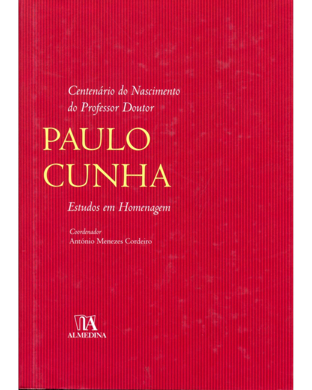Centenário do nascimento do professor doutor Paulo Cunha - estudos em homenagem - 1ª Edição   2012