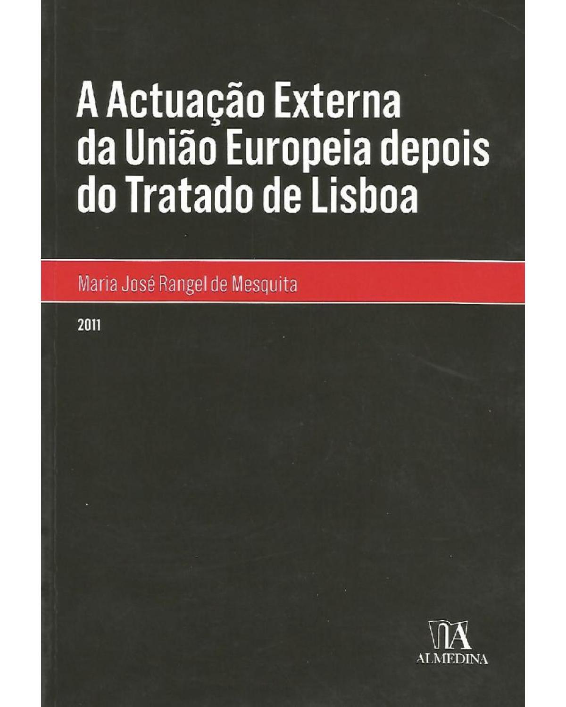 A actuação externa da União Europeia depois do Tratado de Lisboa - 1ª Edição | 2011