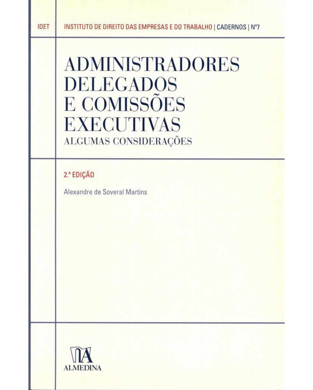 Administradores delegados e comissões executivas: algumas considerações - 2ª Edição | 2011