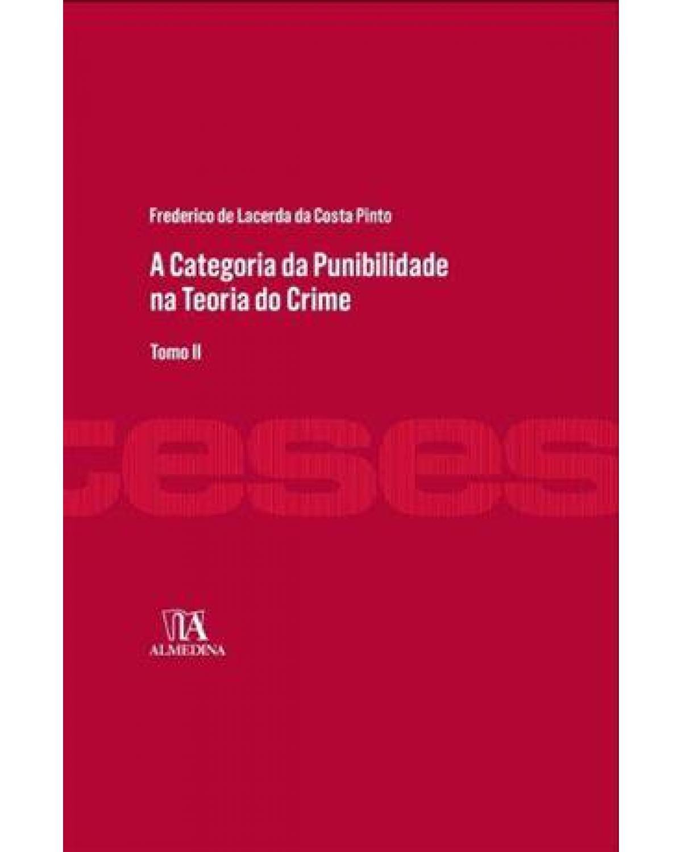 A categoria da punibilidade na teoria do crime: tomo II - 1ª Edição | 2013