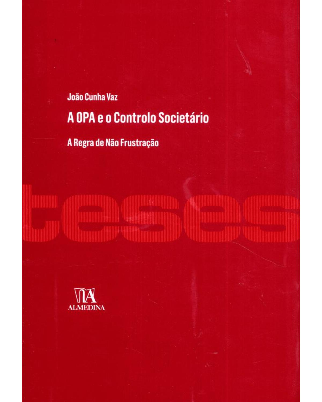 A OPA e o controlo societário: a regra de não frustração - 1ª Edição | 2013