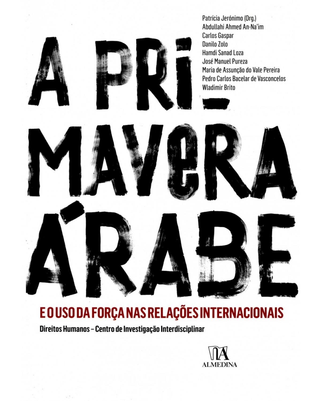 A Primavera Árabe e o uso da força nas relações internacionais - 1ª Edição | 2015