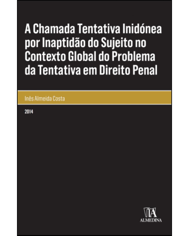 A chamada tentativa inidónea por inaptidão do sujeito no contexto global do problema da tentativa em direito penal - 1ª Edição