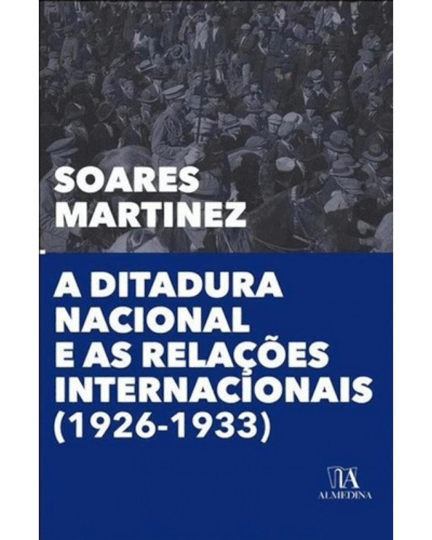 A ditadura nacional e as relações internacionais (1926-1933) - 1ª Edição | 2015