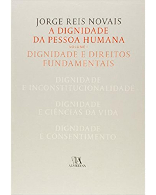 A dignidade da pessoa humana - Volume 1:  - 1ª Edição | 2015