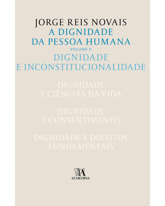 A dignidade da pessoa humana - Volume 2: Dignidade e inconstitucionalidade - 1ª Edição | 2016