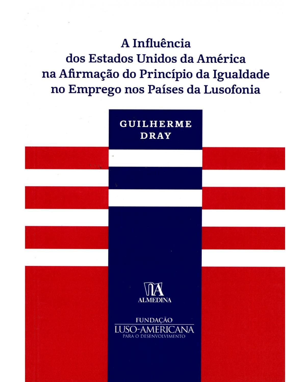 A influência dos Estados Unidos da América na afirmação do princípio da igualdade no emprego nos países da lusofonia - 1ª Edição | 2016