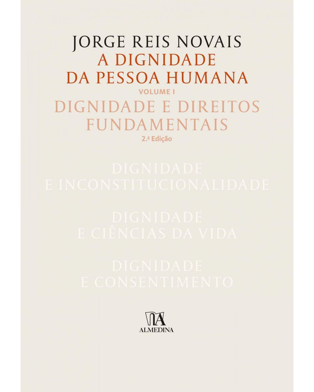 A dignidade da pessoa humana - Volume 1: dignidade e direitos fundamentais - 2ª Edição | 2018