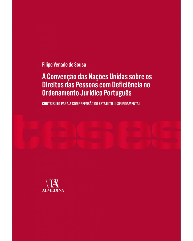 A Convenção das Nações Unidas sobre os direitos das pessoas com deficiência no ordenamento jurídico português: contributo para a compreensão do estatuto jusfundamental - 1ª Edição | 2018