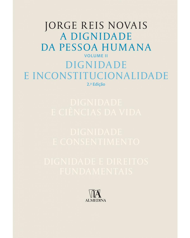 A dignidade da pessoa humana - Volume 2: dignidade e inconstitucionalidade - 2ª Edição | 2018