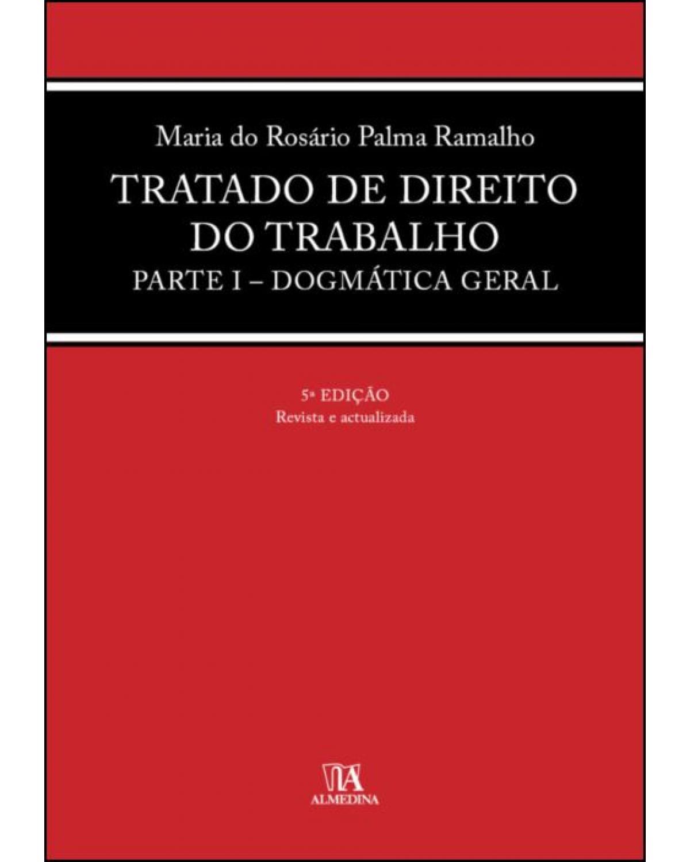 Tratado de direito do trabalho - parte I - Dogmática geral - 5ª Edição | 2021