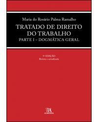 Tratado de direito do trabalho - parte I - Dogmática geral - 5ª Edição   2021