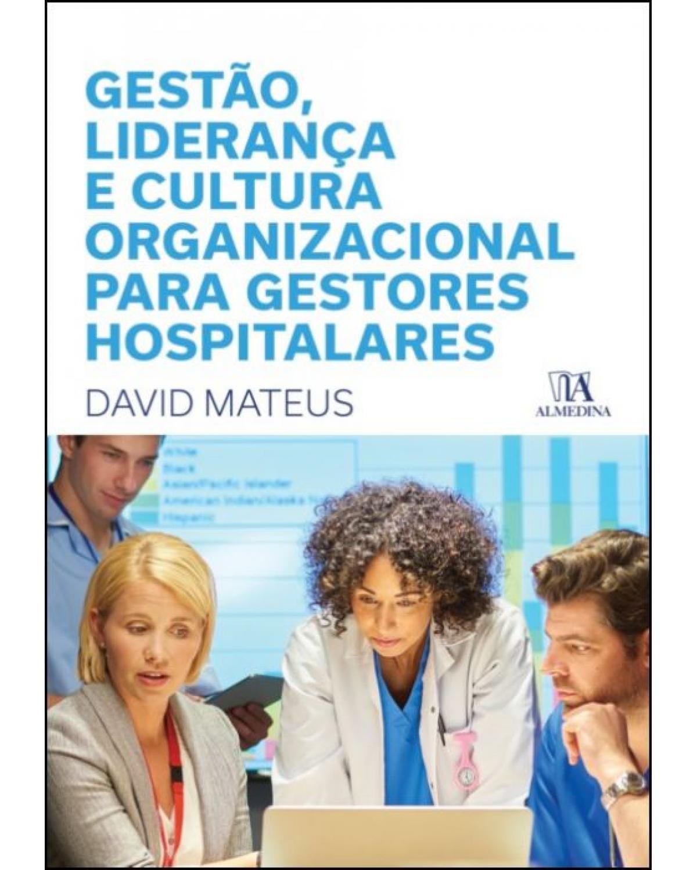 Gestão, liderança e cultura organizacional para gestores hospitalares - 1ª Edição   2021