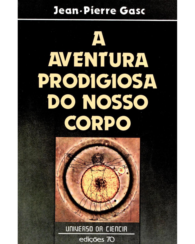 A aventura prodigiosa do nosso corpo - 1ª Edição   1987