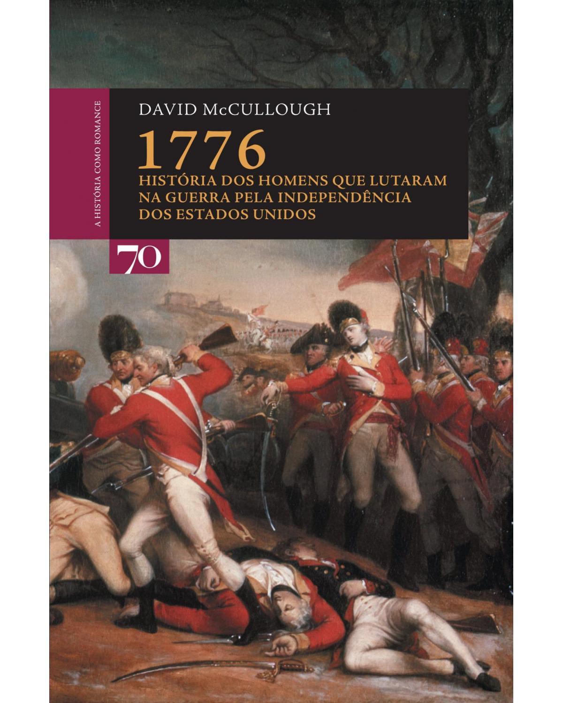 1776 - história dos homens que lutaram na guerra pela independência dos Estados Unidos - 1ª Edição | 2008