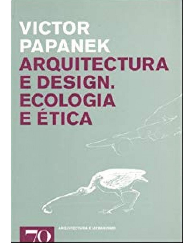 Arquitectura e design: ecologia e ética - 1ª Edição | 2017