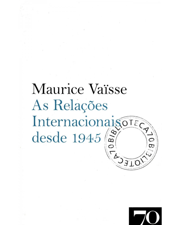 As relações internacionais desde 1945 - 1ª Edição