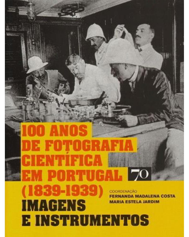 100 anos de fotografia científica em Portugal (1839-1939) - imagens e instrumentos - 1ª Edição | 2014