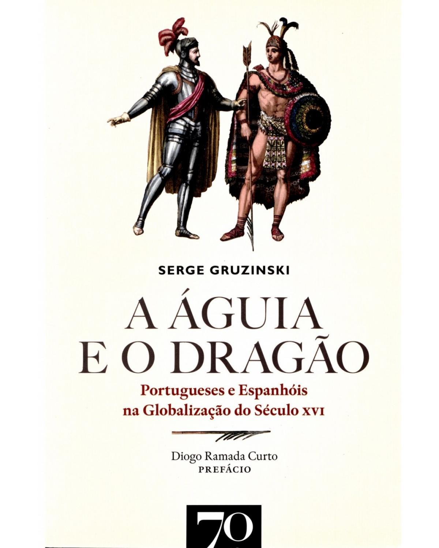 A águia e o dragão: portugueses e espanhóis na globalização do século XVI - 1ª Edição | 2015