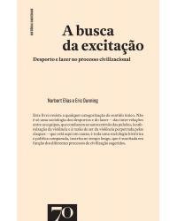 A busca da excitação - desporto e lazer no processo civilizacional - 1ª Edição | 2019