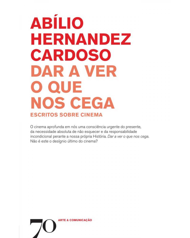 Dar a ver o que nos cega: escritos sobre cinema - 1ª Edição | 2019