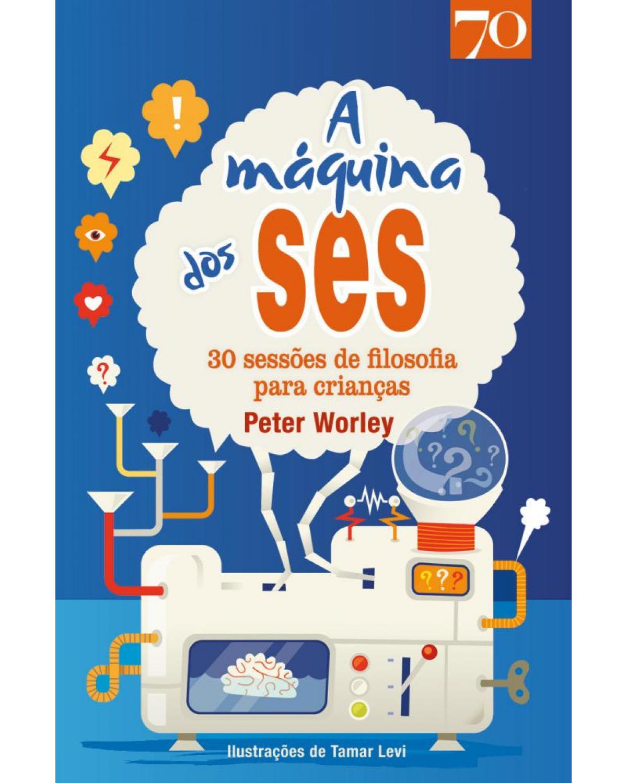 A máquina dos SES: 30 sessões de filosofia para crianças - 1ª Edição | 2020